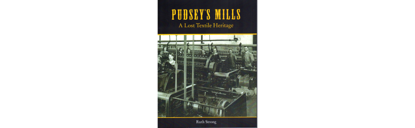 Pudsey's mills, a lost textile heritage by Ruth Strong