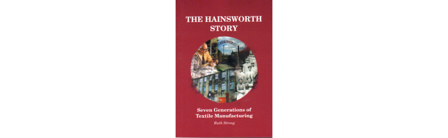 The Hainsworth story. Seven generations of textile manufacturing by Ruth Strong