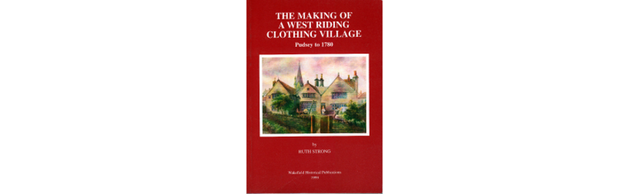 The making of a West Riding village, Pudsey to 1780 by Ruth Strong